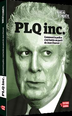 Bureau d'enquête - PLQ inc. - Comment la police s'est butée au parti de Jean Charest
