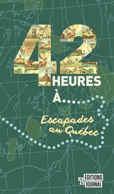 42 heures à... - Escapades au Québec