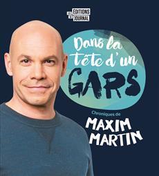 Dans la tête d'un gars - Chroniques de Maxim Martin
