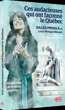 Ces audacieuses qui ont façonné le Québec - 60 portraits de femmes entêtées