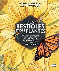 Des bestioles et des plantes - Comment attirer les insectes bénéfiques et éloigner les ravageurs