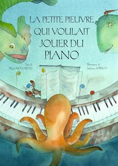 Livre La petite pieuvre qui voulait jouer du piano