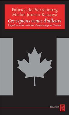 Ces espions venus d'ailleurs - Enquête sur les activités d'espionnage au Canada