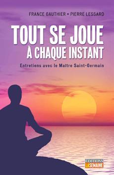 Tout se joue à chaque  instant - Entretiens avec le Maître Saint-Germain